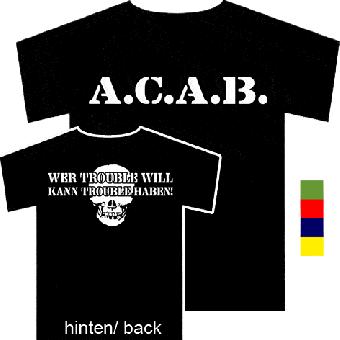 """A.C.A.B. """"Wer Trouble will ..."""" TShirt"""
