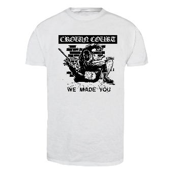 "Crown Court ""We made you"" T-Shirt"