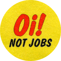 Oi! Not Jobs - Button (2,5 cm) 475