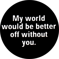 My World Would Be Better Off Without You - Button (2,5 cm) 613