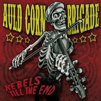 """Auld Corn Brigade """"Rebels till the end"""" CD (DigiPac)"""