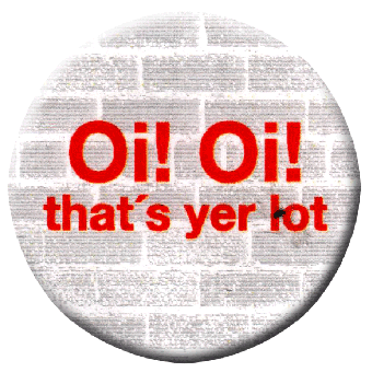 Oi! Oi! That`s Yer Lot - Button (2,5 cm) 72