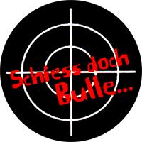Schieß doch Bulle... - Button (2,5 cm) 347