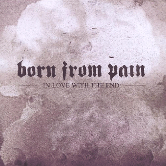"""Born from Pain """"In Love with the End"""" CD"""