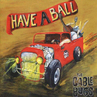 "Cable Bugs, The ""Have a ball"" CD"