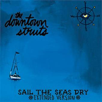 """Downtown Struts """"Sail the Seas Dry"""" 10"""" (lim. 500 blue / white)"""