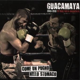 """Guacamaya """"Come un pugno, nello stomaco - 2003-2013"""" CD (DigiPac)"""