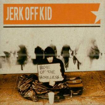 Jerk Off Kid - Home of the Homeless CD