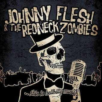 "Johnny Flesh & The Redneck Zombies ""...this is Hellbilly Music!"" CD"