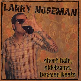 "Larry Noseman ""Short Hair, Sideburns, Bovver Boots"" EP 7"" (lim. 151, black)"