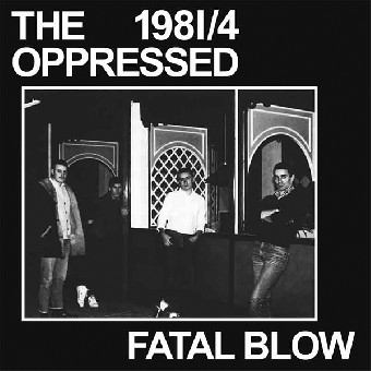 "Oppressed, The ""Fatal Blow 1981/4"" EP 7"" (lim. 400, black)"