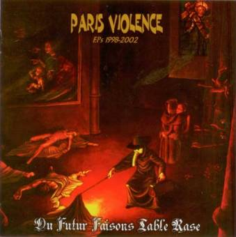 "Paris Violence ""Du Futur Faisons Table Rase - EPs 1998-2002"" CD"