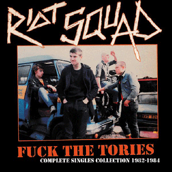 "Riot Squad ""Fuck The Tories - Complete Singles 1982-84""  LP (lim. 500)"