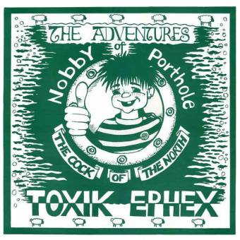 "Toxik Ephex ""The Adventures of Nobby Porthole the cock of the north"" LP"