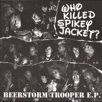 "Who Killed Spikey Jacket? ""Beerstorm Trooper"" EP 7"""
